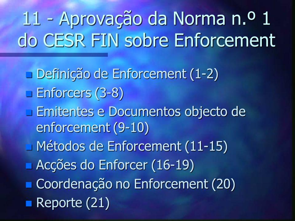 11 - Aprovação da Norma n.º 1 do CESR FIN sobre Enforcement