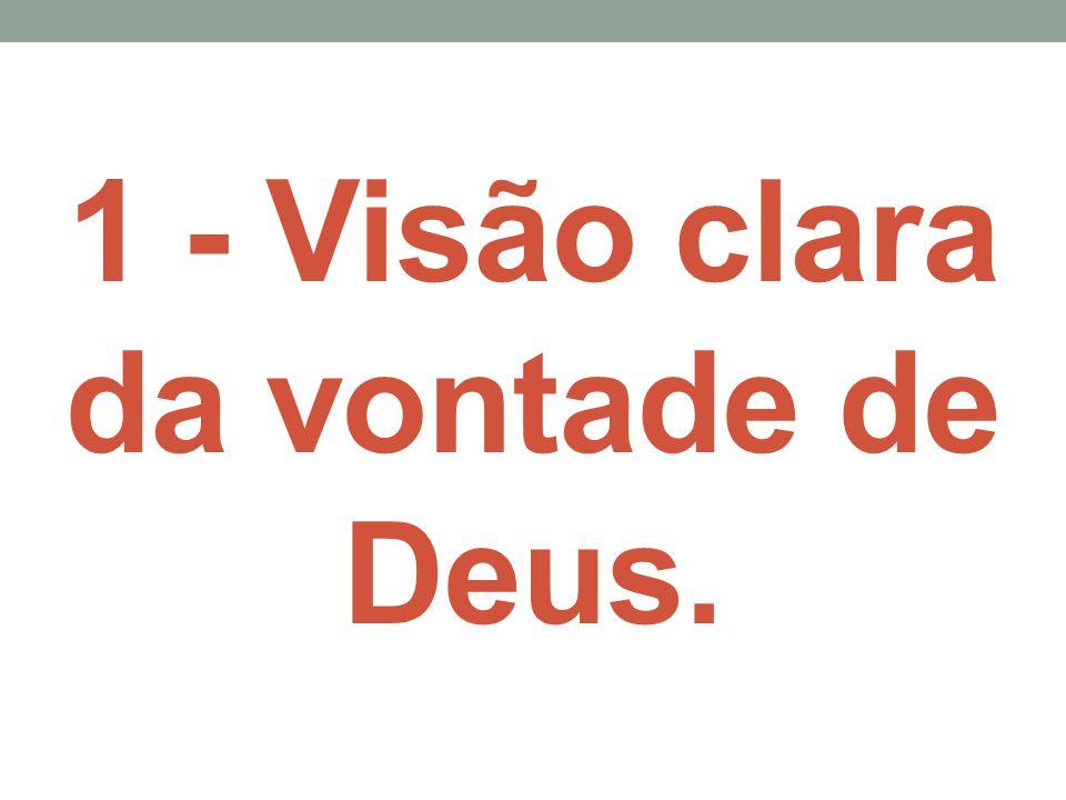 1 - Visão clara da vontade de Deus.