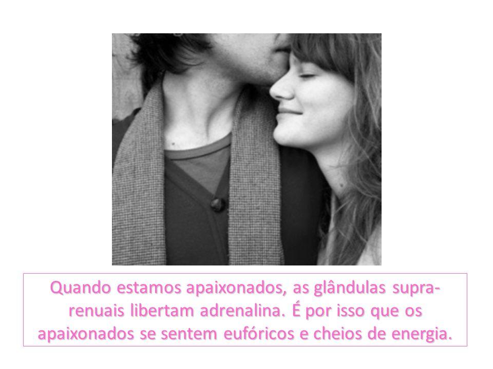 Quando estamos apaixonados, as glândulas supra-renuais libertam adrenalina.