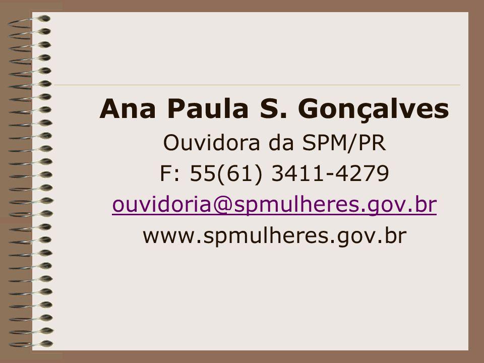 Ana Paula S. Gonçalves Ouvidora da SPM/PR F: 55(61) 3411-4279