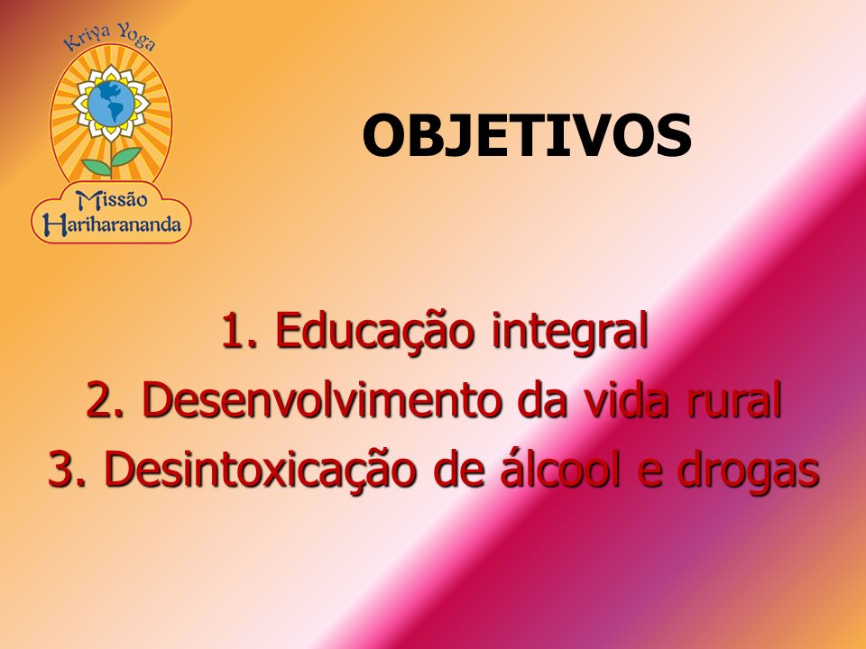 OBJETIVOS 1. Educação integral 2. Desenvolvimento da vida rural