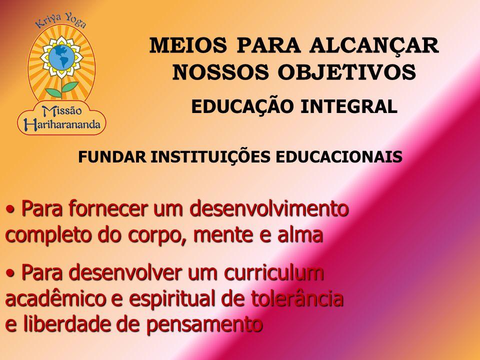 MEIOS PARA ALCANÇAR NOSSOS OBJETIVOS FUNDAR INSTITUIÇÕES EDUCACIONAIS