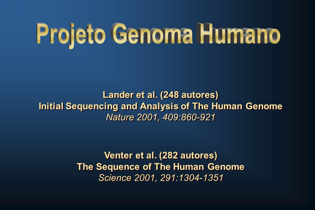 Projeto Genoma Humano Lander et al. (248 autores) Initial Sequencing and Analysis of The Human Genome Nature 2001, 409:860-921.