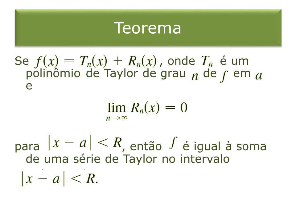 Teorema Se , onde é um polinômio de Taylor de grau de em e para , então é igual à soma de uma série de Taylor no intervalo