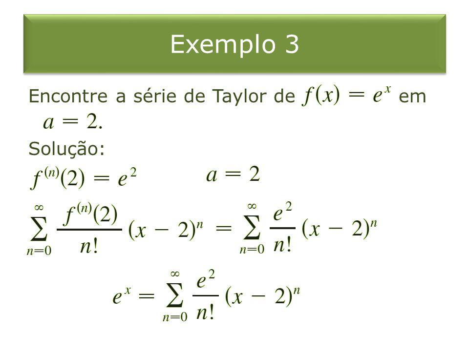 Exemplo 3 Encontre a série de Taylor de em Solução: