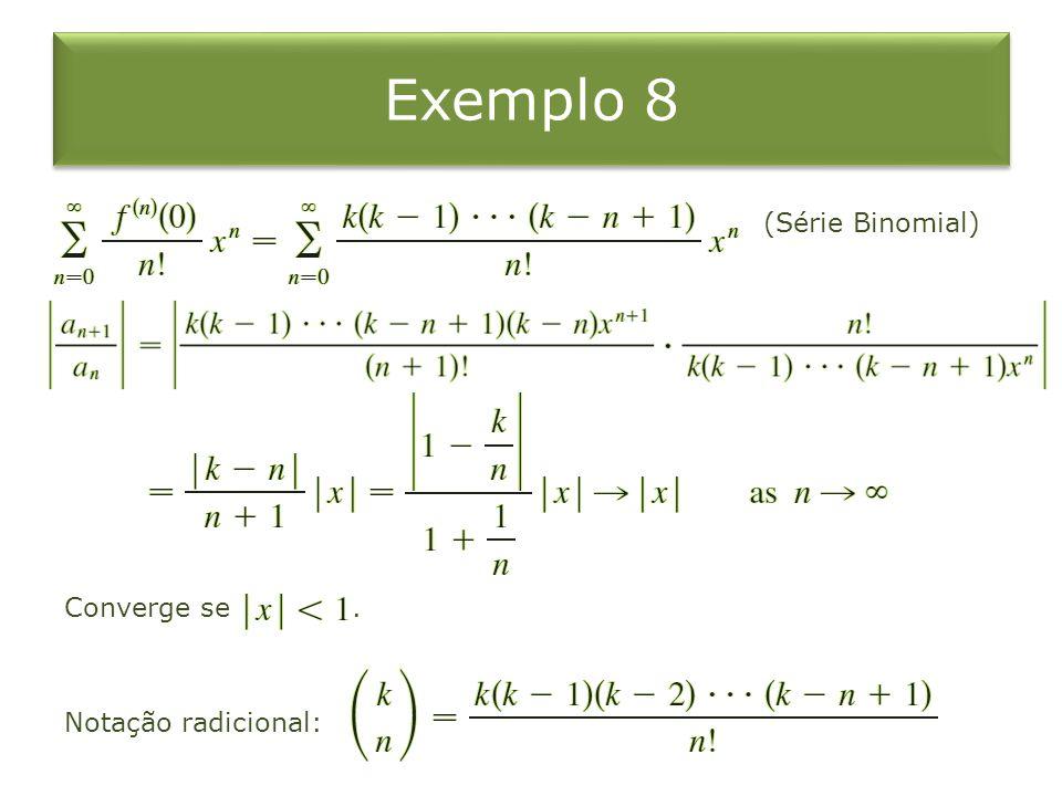 Exemplo 8 (Série Binomial) Converge se . Notação radicional: