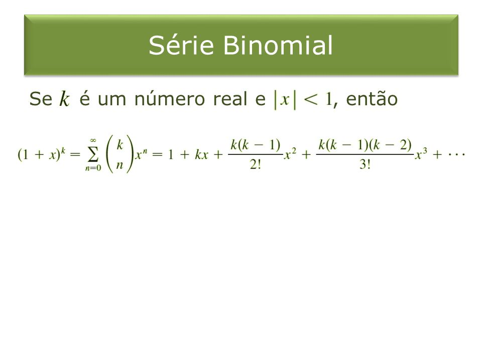 Série Binomial Se é um número real e , então