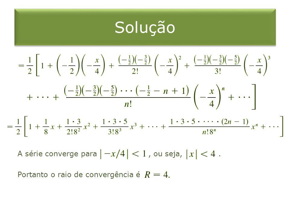 Solução A série converge para , ou seja, . Portanto o raio de convergência é
