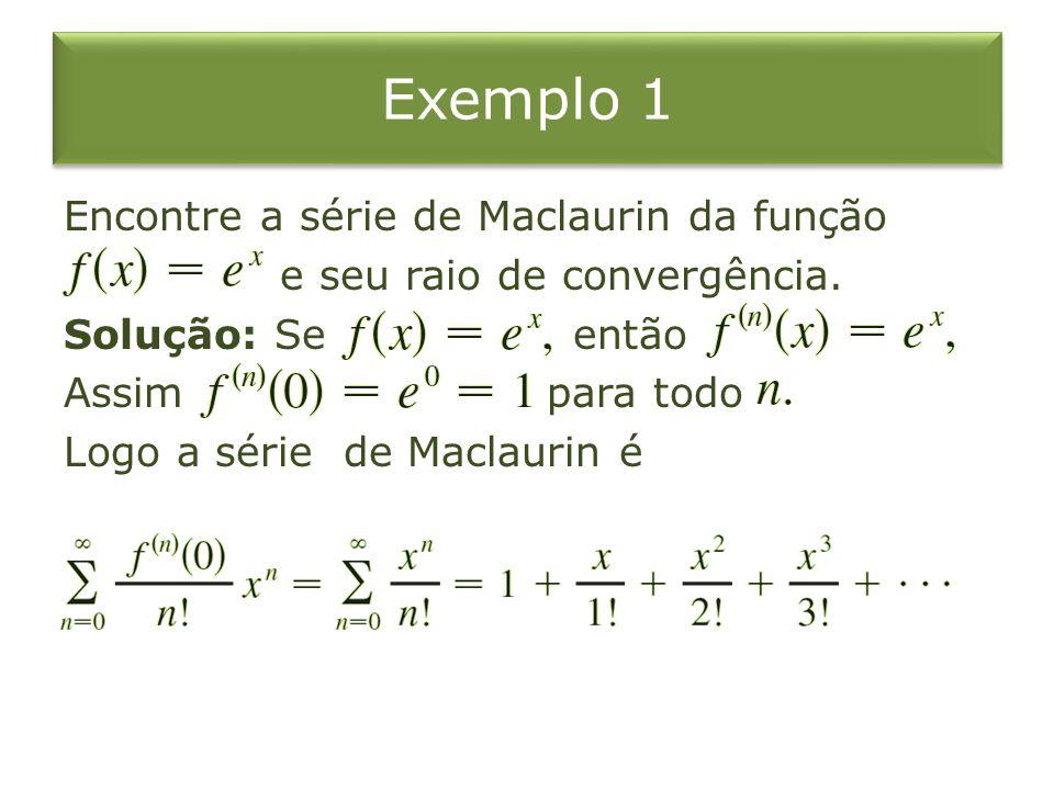 Exemplo 1 Encontre a série de Maclaurin da função e seu raio de convergência.