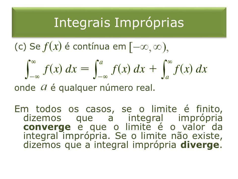 Integrais Impróprias (c) Se é contínua em. onde é qualquer número real.