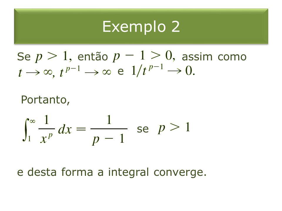 Exemplo 2 Se então assim como e Portanto, se e desta forma a integral converge.