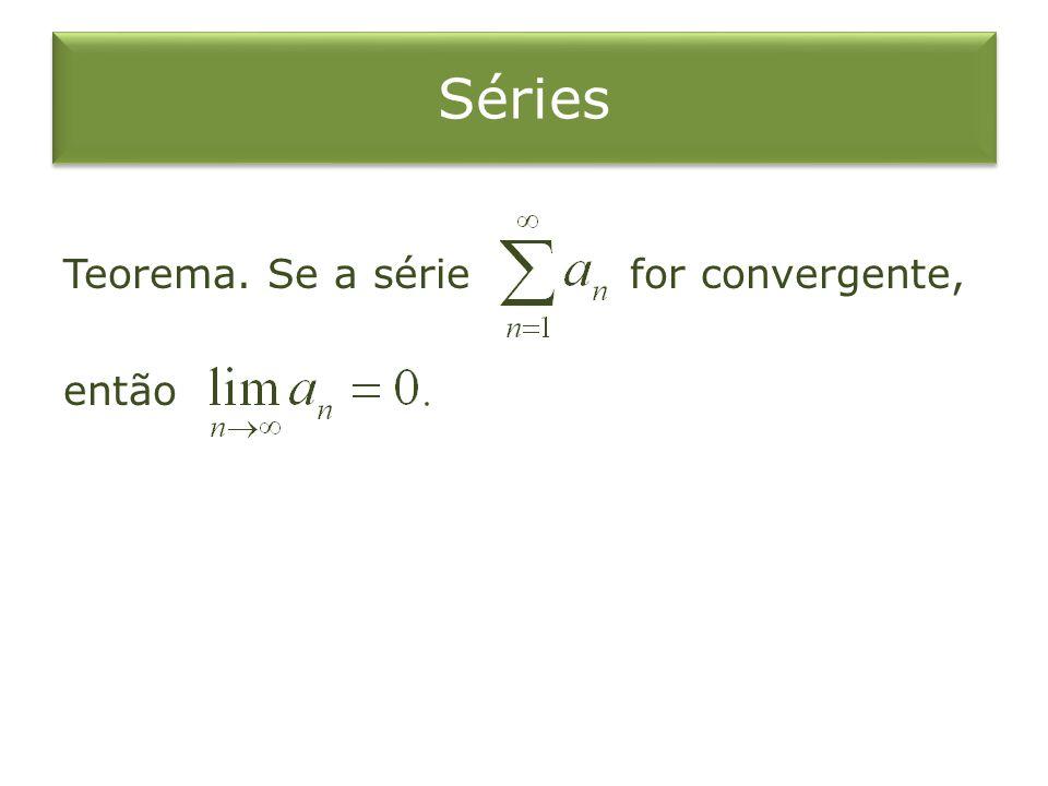 Séries Teorema. Se a série for convergente, então