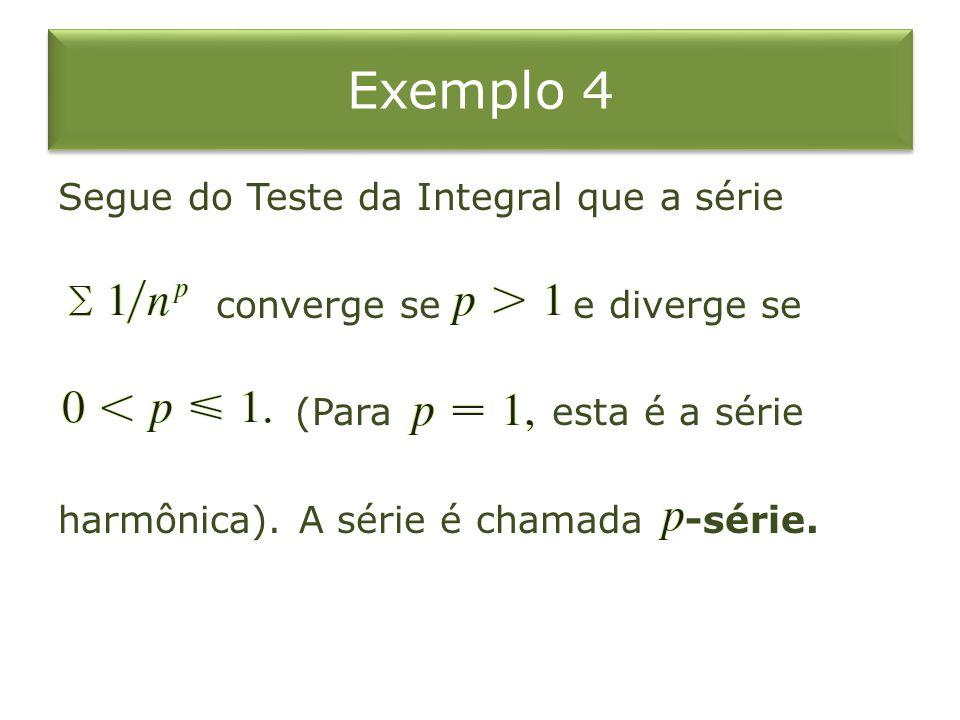 Exemplo 4 Segue do Teste da Integral que a série converge se e diverge se (Para esta é a série harmônica).