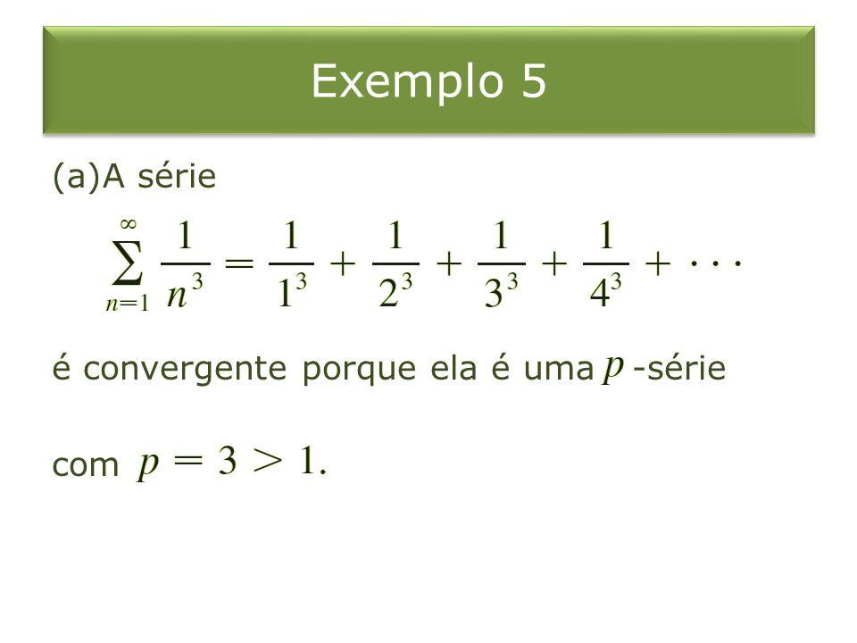 Exemplo 5 A série é convergente porque ela é uma -série com