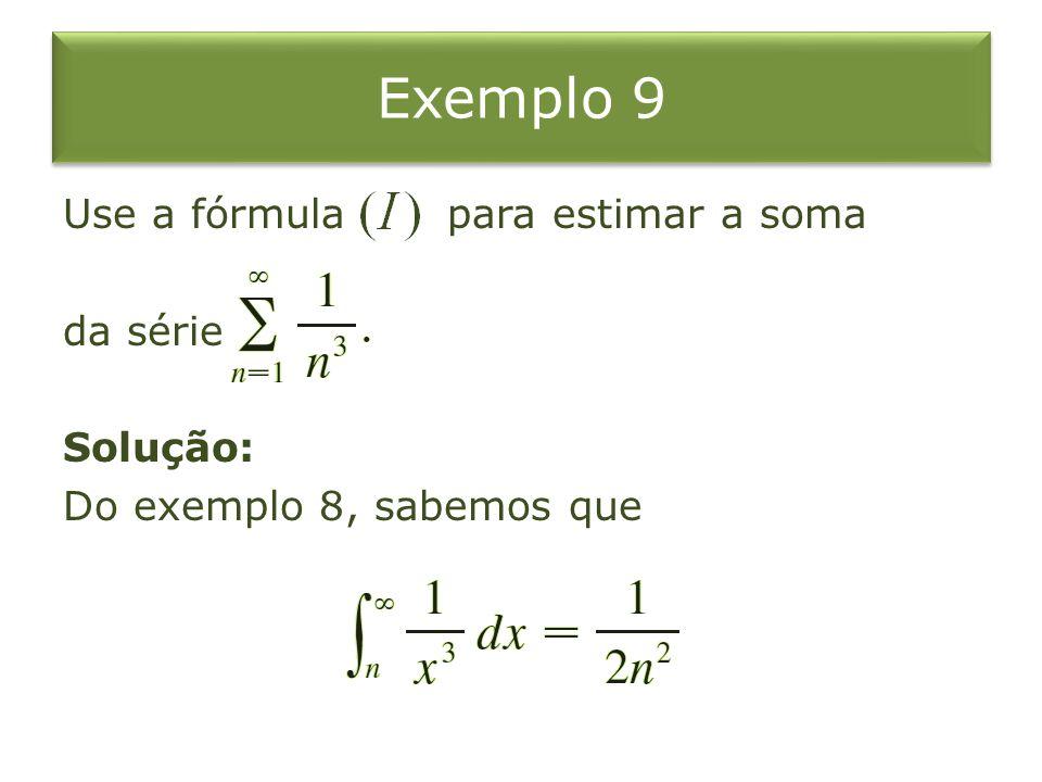 Exemplo 9 Use a fórmula para estimar a soma da série Solução: Do exemplo 8, sabemos que