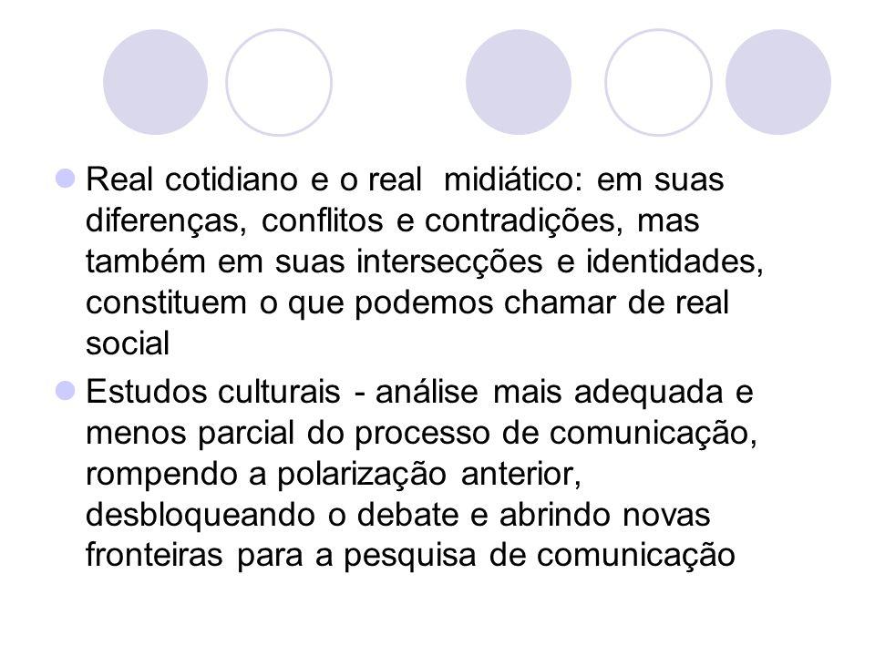 Real cotidiano e o real midiático: em suas diferenças, conflitos e contradições, mas também em suas intersecções e identidades, constituem o que podemos chamar de real social