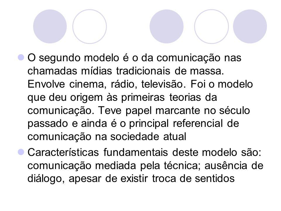 O segundo modelo é o da comunicação nas chamadas mídias tradicionais de massa. Envolve cinema, rádio, televisão. Foi o modelo que deu origem às primeiras teorias da comunicação. Teve papel marcante no século passado e ainda é o principal referencial de comunicação na sociedade atual