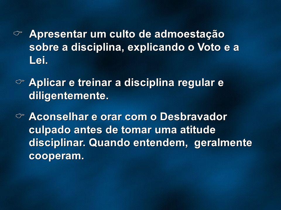 Apresentar um culto de admoestação sobre a disciplina, explicando o Voto e a Lei.