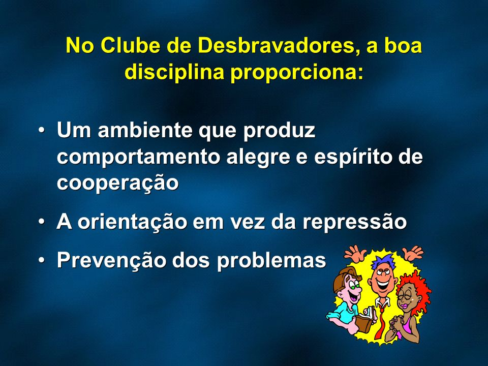 No Clube de Desbravadores, a boa disciplina proporciona: