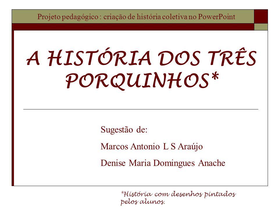 A HISTÓRIA DOS TRÊS PORQUINHOS*
