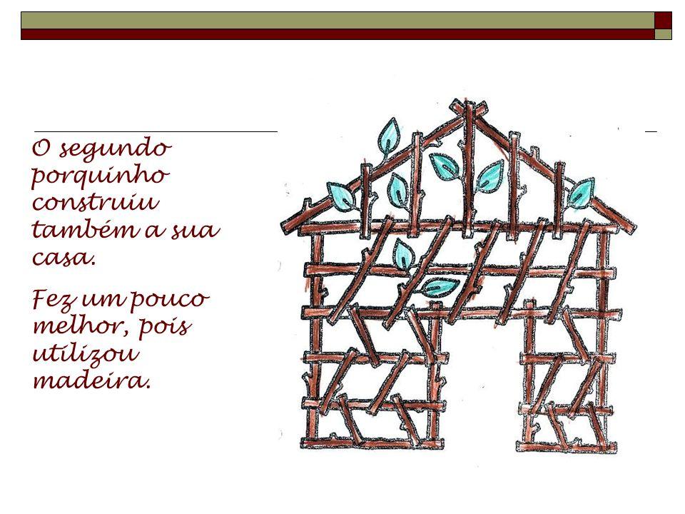 O segundo porquinho construiu também a sua casa.
