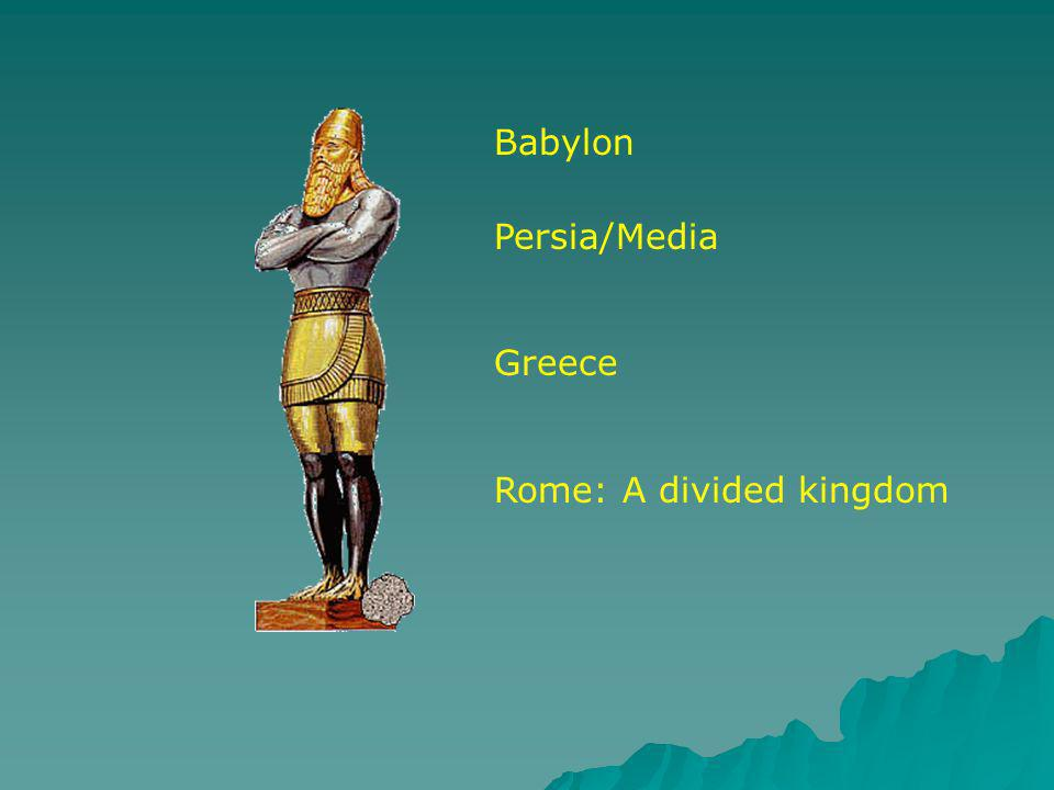 Babylon Persia/Media Greece Rome: A divided kingdom
