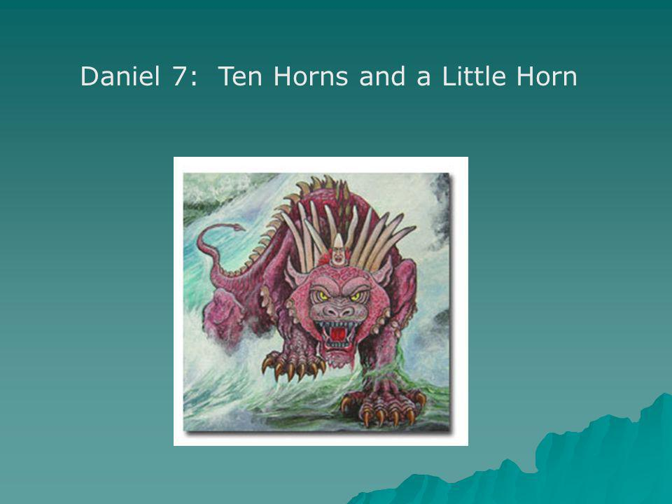 Daniel 7: Ten Horns and a Little Horn