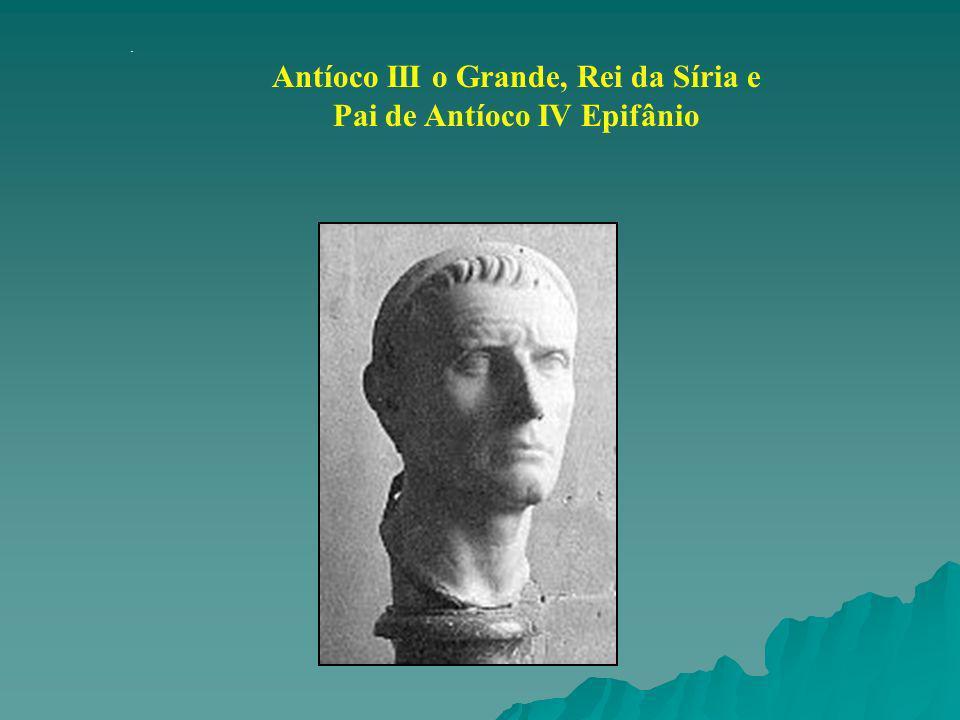 Antíoco III o Grande, Rei da Síria e Pai de Antíoco IV Epifânio