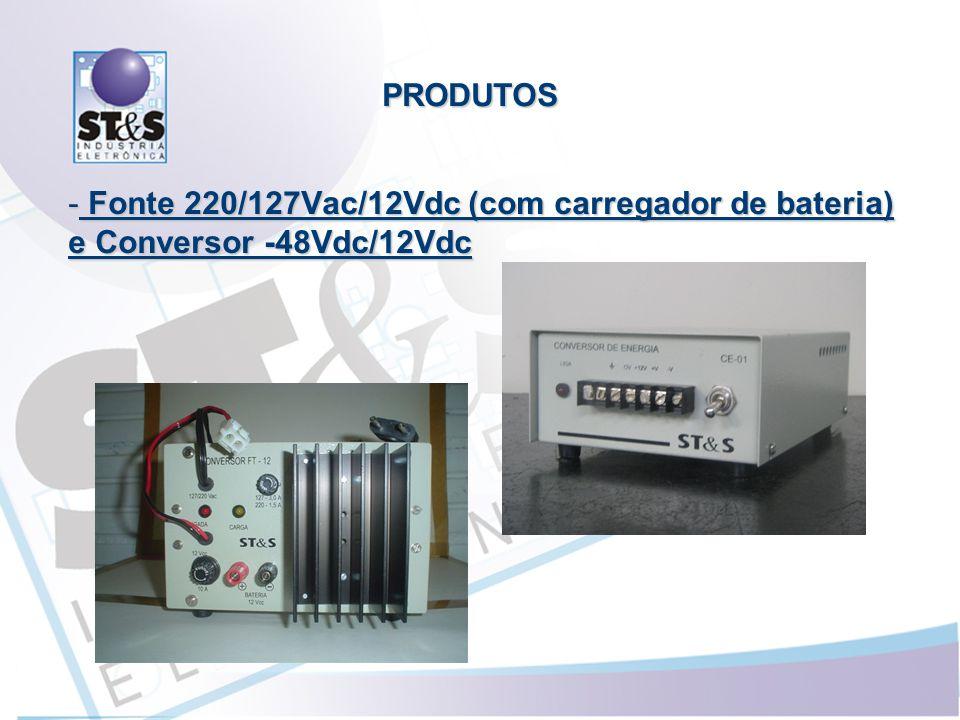 PRODUTOS Fonte 220/127Vac/12Vdc (com carregador de bateria) e Conversor -48Vdc/12Vdc