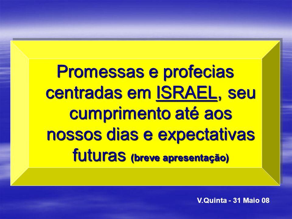 Promessas e profecias centradas em ISRAEL, seu cumprimento até aos nossos dias e expectativas futuras (breve apresentação)