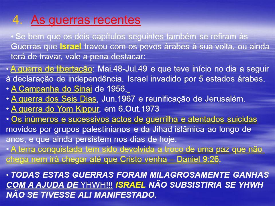 As guerras recentesSe bem que os dois capítulos seguintes também se refiram às. Guerras que Israel travou com os povos árabes à sua volta, ou ainda.