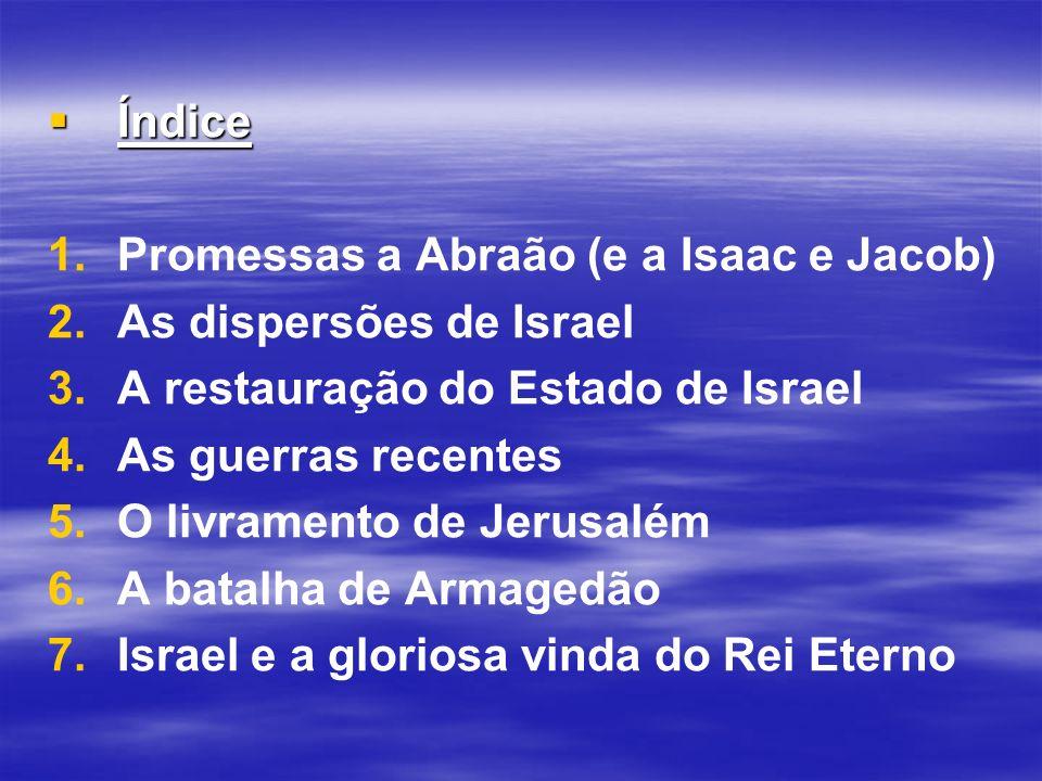 Índice Promessas a Abraão (e a Isaac e Jacob) As dispersões de Israel. A restauração do Estado de Israel.
