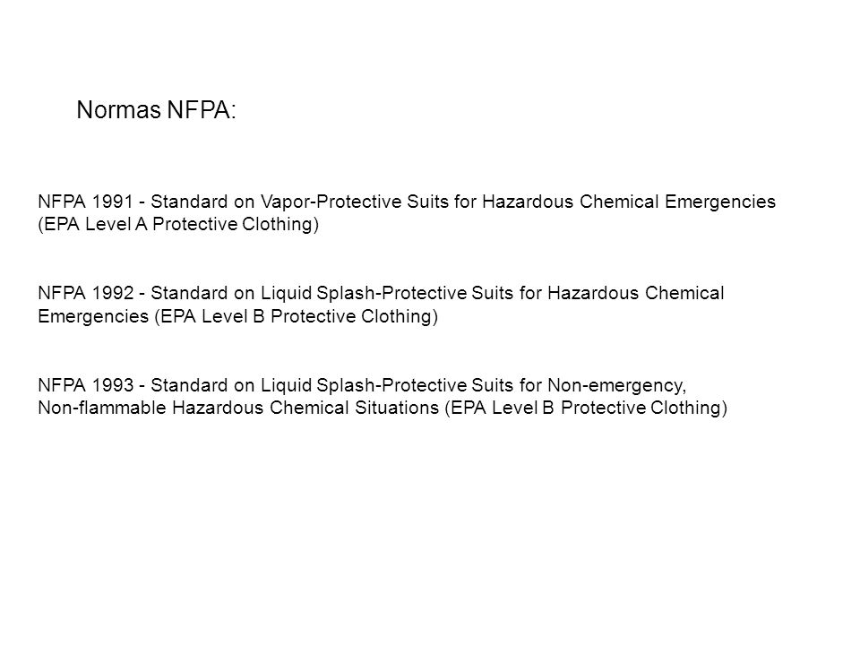 Normas NFPA: NFPA 1991 - Standard on Vapor-Protective Suits for Hazardous Chemical Emergencies. (EPA Level A Protective Clothing)