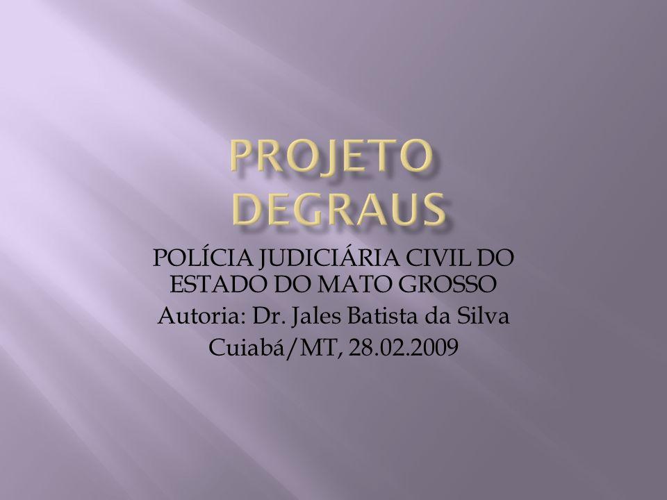 PROJETO DEGRAUS POLÍCIA JUDICIÁRIA CIVIL DO ESTADO DO MATO GROSSO
