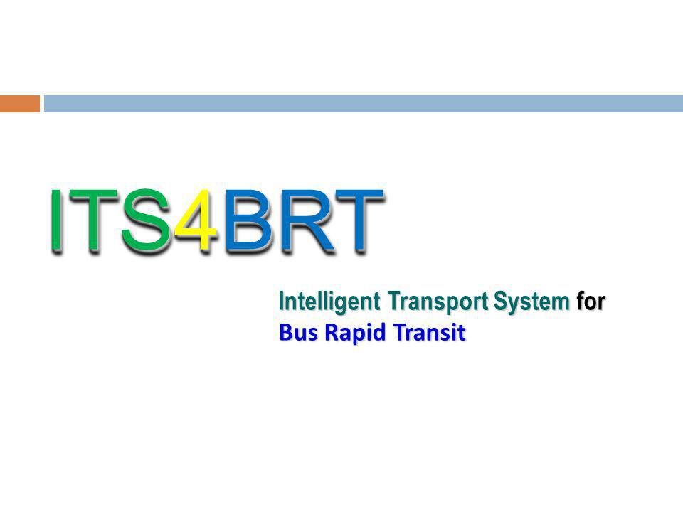 ITS4BRT Intelligent Transport System for Bus Rapid Transit 13