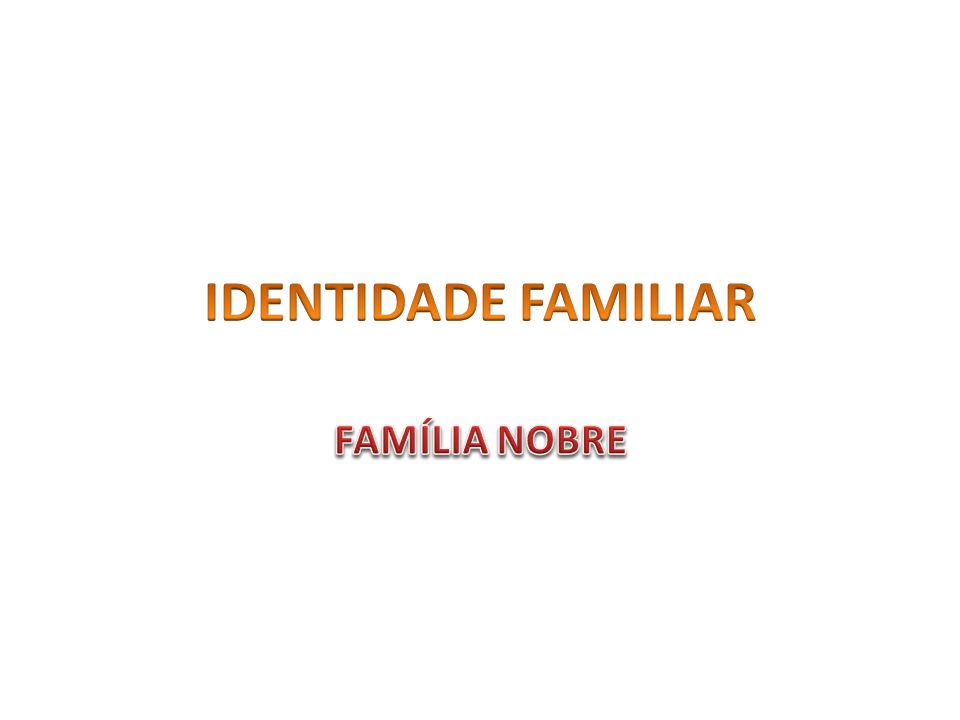 IDENTIDADE FAMILIAR FAMÍLIA NOBRE