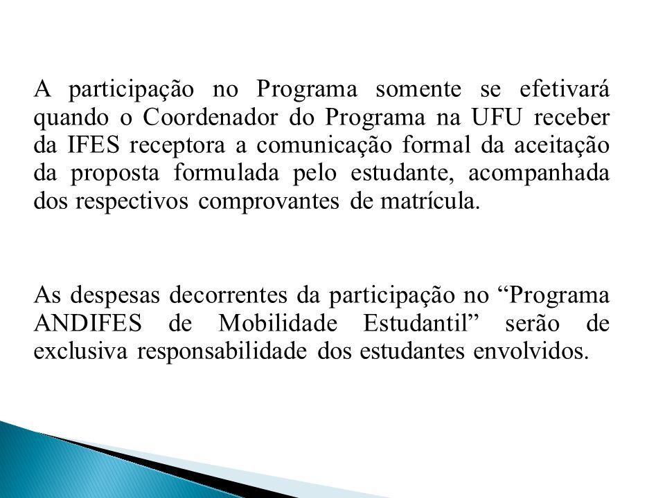 A participação no Programa somente se efetivará quando o Coordenador do Programa na UFU receber da IFES receptora a comunicação formal da aceitação da proposta formulada pelo estudante, acompanhada dos respectivos comprovantes de matrícula.