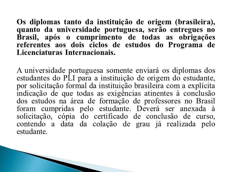 Os diplomas tanto da instituição de origem (brasileira), quanto da universidade portuguesa, serão entregues no Brasil, após o cumprimento de todas as obrigações referentes aos dois ciclos de estudos do Programa de Licenciaturas Internacionais.
