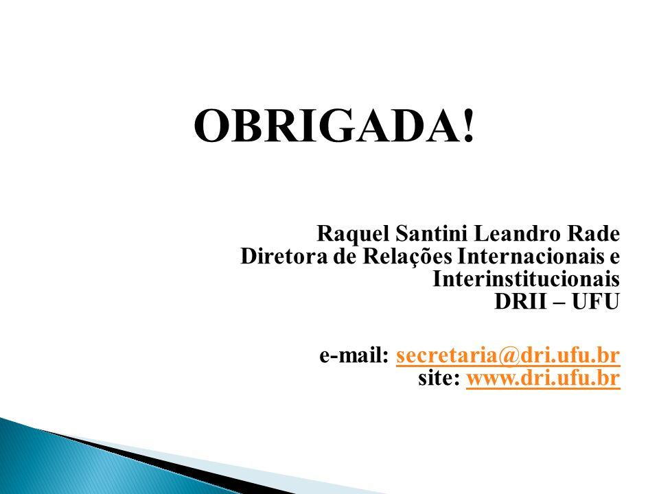 OBRIGADA! Raquel Santini Leandro Rade Diretora de Relações Internacionais e Interinstitucionais DRII – UFU.
