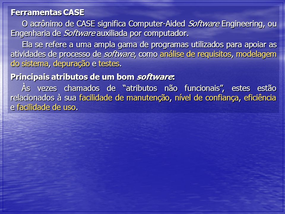 Ferramentas CASE O acrônimo de CASE significa Computer-Aided Software Engineering, ou Engenharia de Software auxiliada por computador.