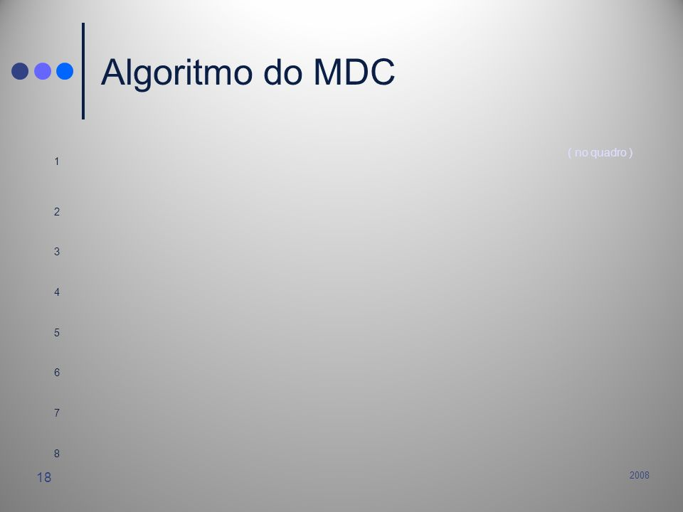 Algoritmo do MDC 1 ( no quadro ) 2 3 4 5 6 7 8 2008