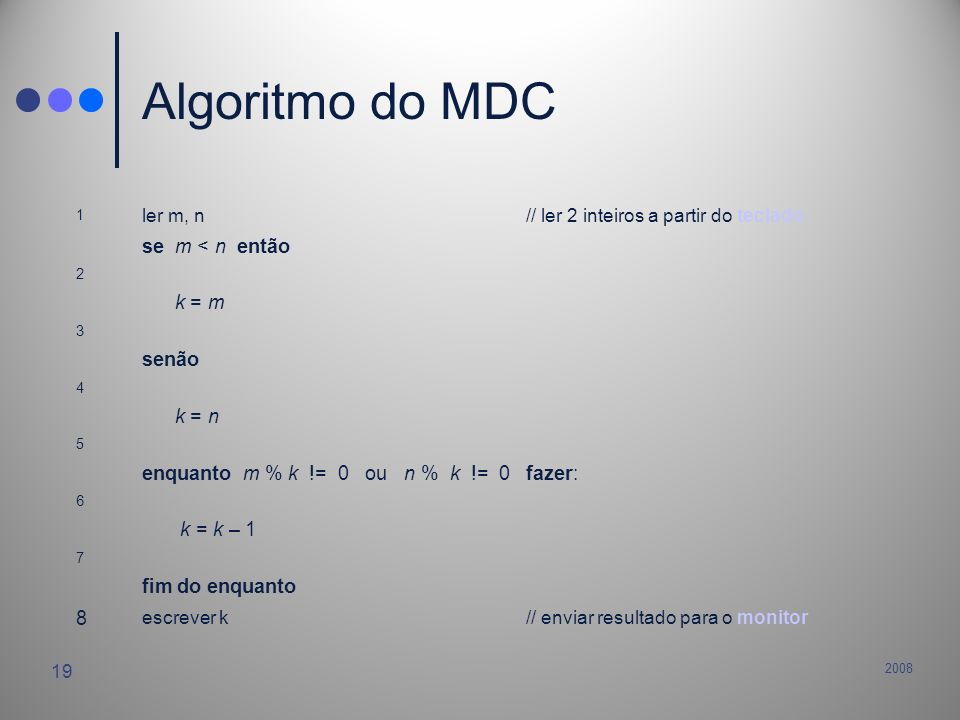 Algoritmo do MDC se m < n então k = m senão k = n