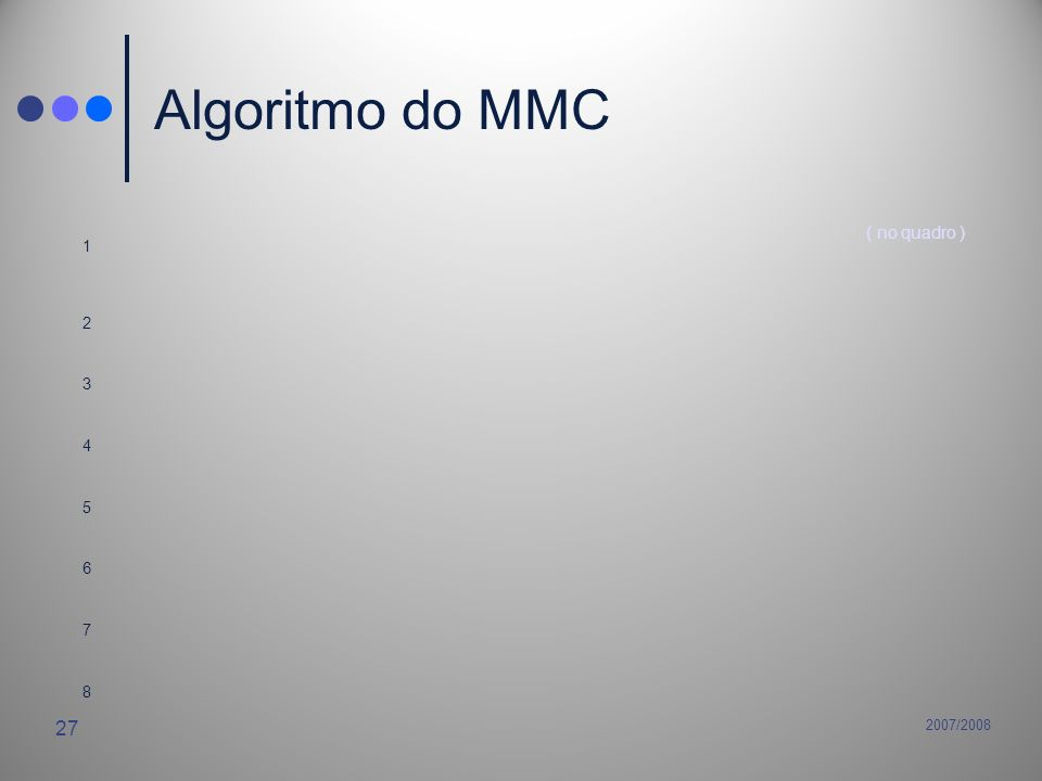 Algoritmo do MMC 1 ( no quadro ) 2 3 4 5 6 7 8 2007/2008
