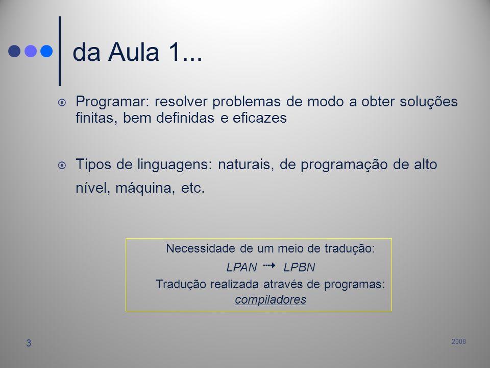 da Aula 1... Programar: resolver problemas de modo a obter soluções finitas, bem definidas e eficazes.