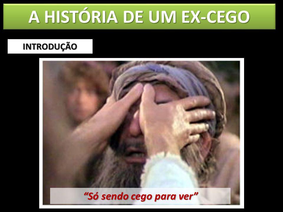 A HISTÓRIA DE UM EX-CEGO Só sendo cego para ver