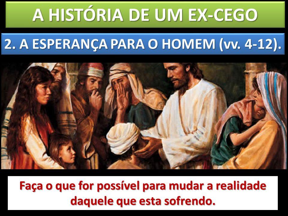 A HISTÓRIA DE UM EX-CEGO 2. A ESPERANÇA PARA O HOMEM (vv. 4-12).