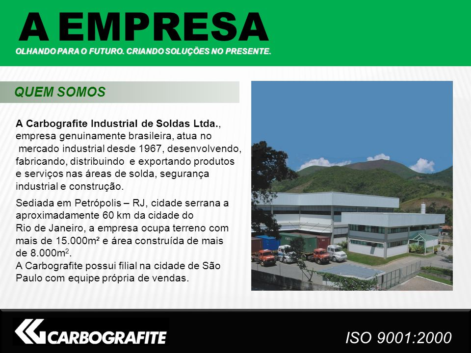 A EMPRESA QUEM SOMOS ISO 9001:2000 ISO 9001:2000