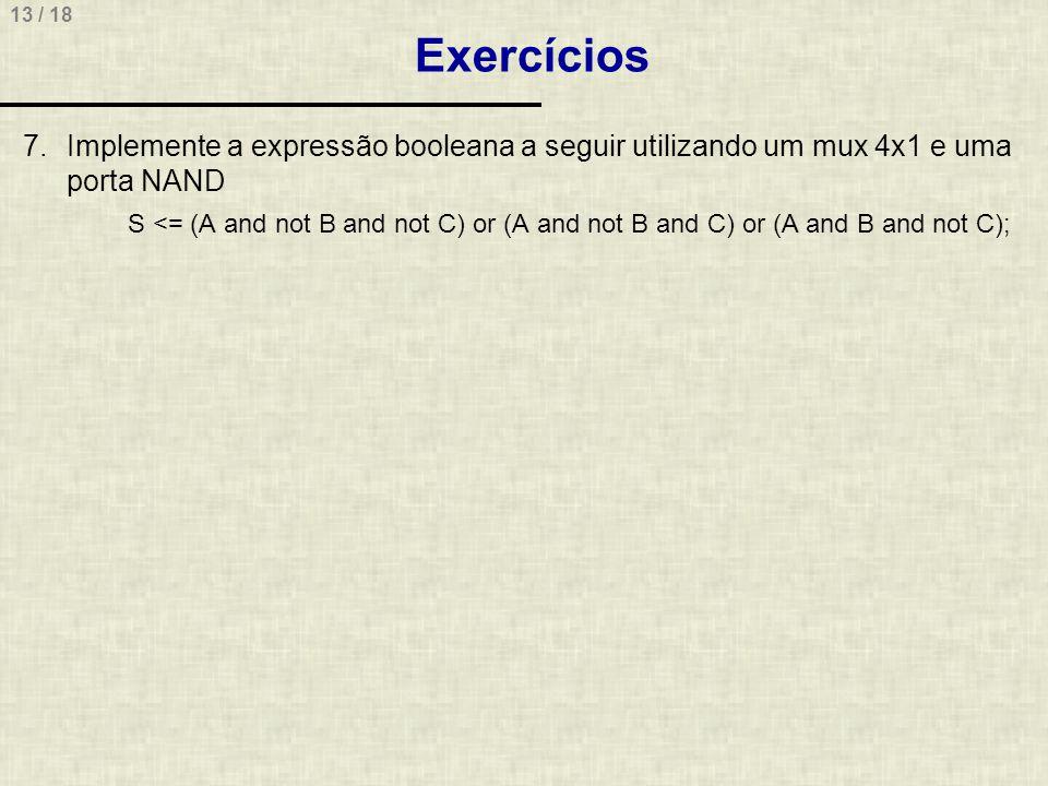 Exercícios Implemente a expressão booleana a seguir utilizando um mux 4x1 e uma porta NAND.
