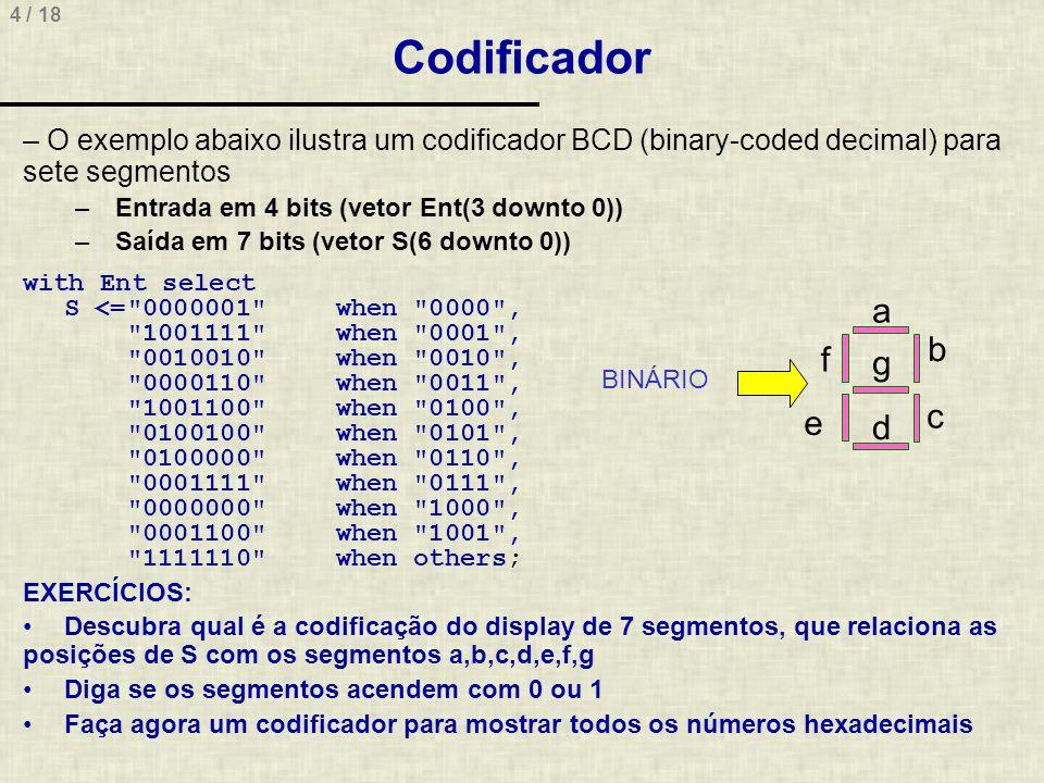 Codificador O exemplo abaixo ilustra um codificador BCD (binary-coded decimal) para sete segmentos.