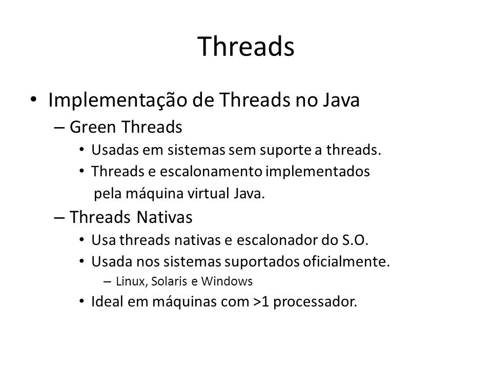 Threads Implementação de Threads no Java Green Threads Threads Nativas